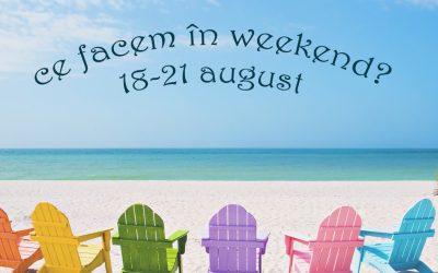 Ce facem în weekend? 18 – 21 august 2016