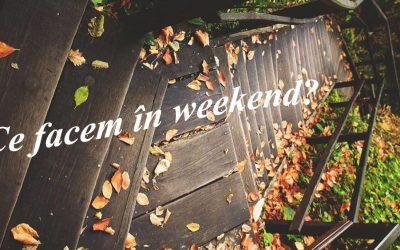 Ce facem în weekend? 29 septembrie – 2 octombrie