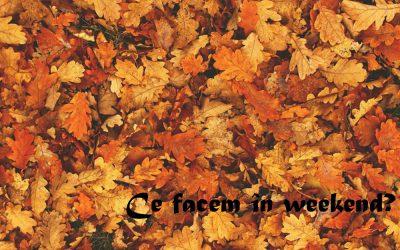 Ce facem în weekend? 6 octombrie – 9 octombrie