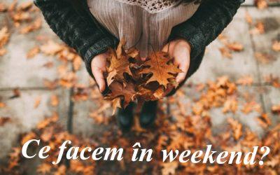 Ce facem în weekend? 20 octombrie – 23 octombrie
