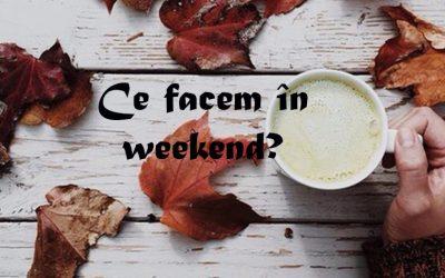 Ce facem în weekend? 14 octombrie – 16 octombrie