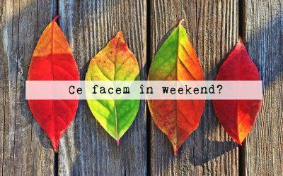 Ce facem în weekend? 18 – 20 noiembrie