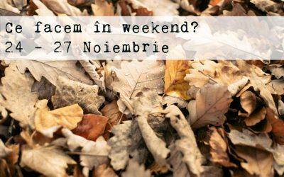 Ce facem în weekend? 24 – 27 noiembrie