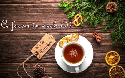 Ce facem în weekend? 15 – 18 decembrie 2016