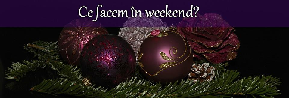 Ce facem în weekend? 22 – 25 decembrie 2016