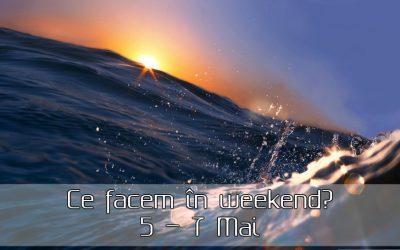 Ce facem în weekend? 5 – 7 Mai 2017