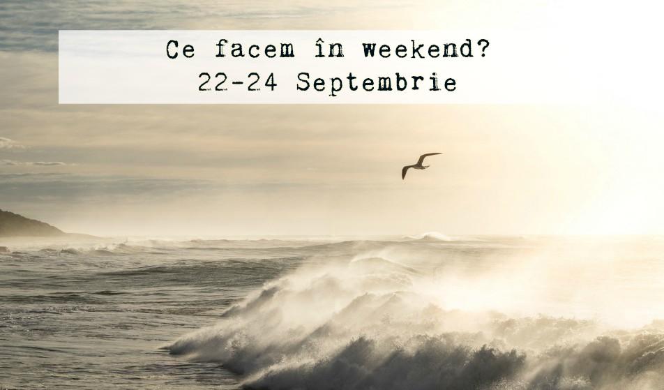 Ce facem în weekend? 22-24 Septembrie 2017