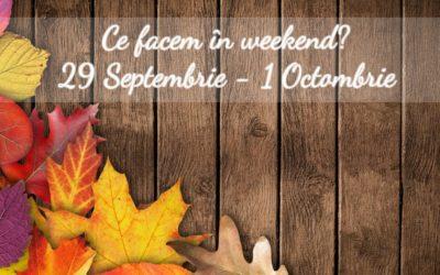 Ce facem în weekend? 29 Septembrie – 1 Octombrie 2017