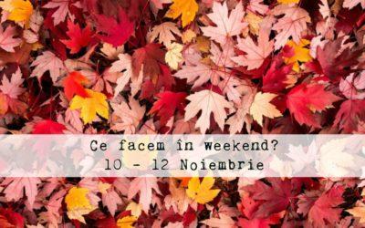 Ce facem în weekend? 10-12 Noiembrie 2017