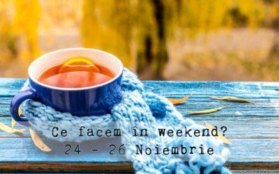 Ce facem în weekend? 24-26 Noiembrie 2017
