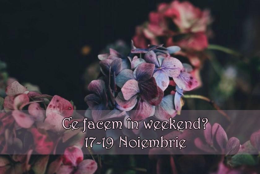 Ce facem în weekend? 17-19 Noiembrie 2017