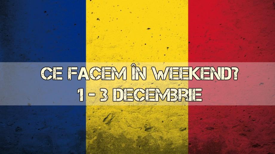 Ce facem în weekend? 1 – 3 Decembrie 2017