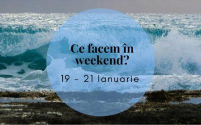 Ce facem în weekend? 19–21 Ianuarie 2018
