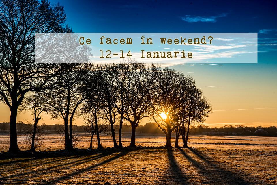 Ce facem în weekend? 12–14 Ianuarie 2018