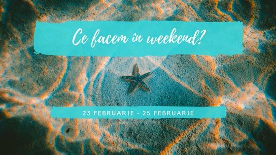 Ce facem în weekend? 23–25 Februarie 2018