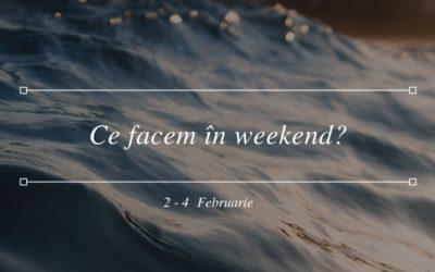 Ce facem în weekend? 2–4 Februarie 2018